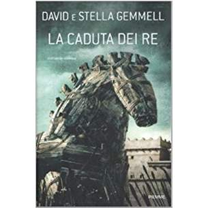 La caduta dei re ( Troy vol.3 ) di David e Stella Gemmell