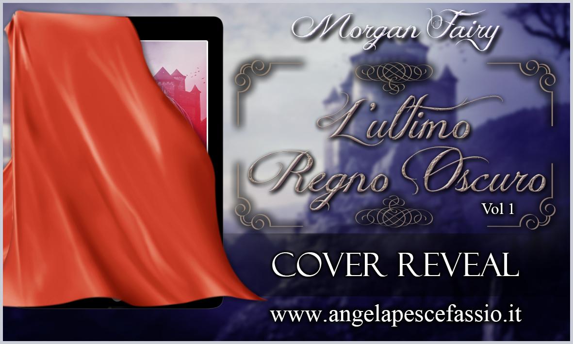 Cover Reveal: L'ultimo regno oscuro di Morgan Fairy